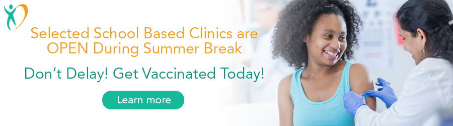 SHHS Selected School Based Clinics are OPEn During Summer Break - Don't Delay! Get Vaccinated Today!