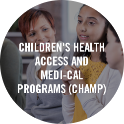 Children's Health Access and Medi-Cal Programs (CHAMP)