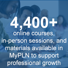 4,400+ online courses, in-person sessions, and materials available in MyPLN to support professional growth
